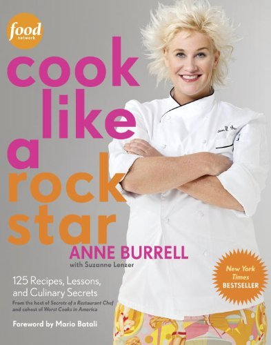 Cook Like a Rock Star: 125 Recipes, Lessons, and Culinary Secrets Hardcover By Burrell, Anne; Lenzer, Suzanne