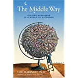The Middle Way: Finding Happiness in a World of Extremes ~ Lou Marinoff