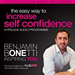The Easy Way to Increase Self Confidence with Hypnosis   Benjamin P Bonetti