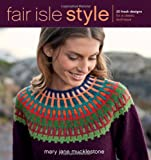 Mary Jane Mucklestone Fair Isle Style: 20 Fresh Designs for a Classic Technique