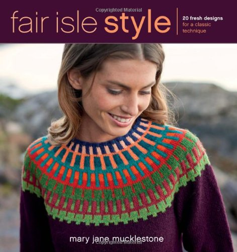 Fair Isle Style: 20 Fresh Designs for a Classic Technique PDF