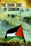 img - for The Dark Side of Zionism: The Quest for Security through Dominance book / textbook / text book