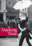 Mike Pearson Marking Time: Performance, Archaeology and the City (Exeter Performance Studies)