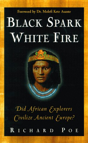 Black Spark, White Fire: Did African Explorers Civilize Ancient Europe?: Richard Poe: 0086874507586: Amazon.com: Books