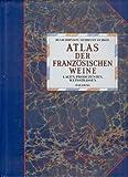 Atlas der französischen Weine - Lagen, Produzenten, Weinstrassen - Hugh Johnson, Hubrecht Duijker