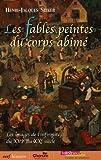 echange, troc Henri-Jacques Stiker - Les fables peintes du corps abîmé : Les images de l'infirmité du XVIe au XXe siècle