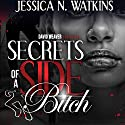Secrets of a Side Bitch Audiobook by Jessica N. Watkins Narrated by Cary Hite, Nicole Small