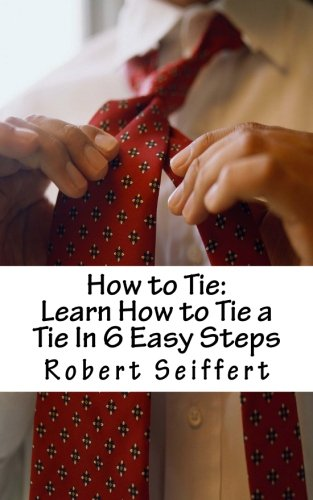 How to Tie: Learn How to Tie a Tie In 6 Easy Steps