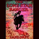 The Lone Star Ranger (       UNABRIDGED) by Zane Grey Narrated by Pat Bottino