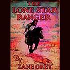 The Lone Star Ranger Hörbuch von Zane Grey Gesprochen von: Pat Bottino