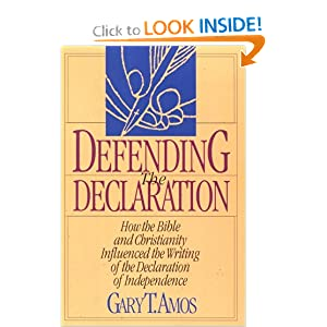Defending the Declaration: How the Bible and Christianity Influenced the Writing of the Declaration of Independence: Gary T. Amos: 9781887456050: Amazon.com: Books