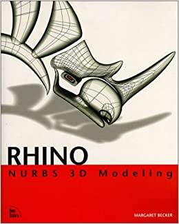 Rhino NURBS 3D Modeling: Margaret Becker, Pascal Golay: 9780735709256
