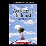 The Accidental Buddhist: Mindfulness, Enlightenment, and Sitting Still | Dinty W. Moore