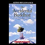The Accidental Buddhist: Mindfulness, Enlightenment, and Sitting Still | [Dinty W. Moore]