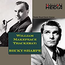 Becky Sharpe  by William Makepeace Thackeray Narrated by Margaret Lockwood
