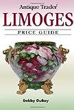 Antique Trader Limoges Price Guide (Antique Trader