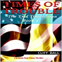Times of Trouble (       UNABRIDGED) by Cliff Ball Narrated by Art Hadley