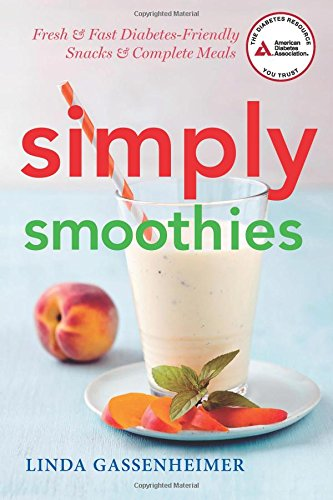 Simply Smoothies: Fresh, Fast, and Diabetes Friendly by Linda Gassenheimer