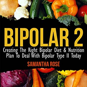 Bipolar Type 2: Creating the Right Diet & Nutritional Plan | [Heather Rose]