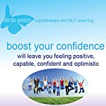 Boost Your Confidence: Will Leave You Feeling Postive, Capable, Confident and Optimistic | Alicia Eaton
