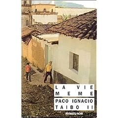La vie même - Paco Ignacio Taibo II