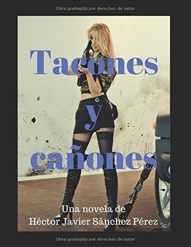 Tacones y Cañones.  [Sanchez Perez, Hector Javier] (Tapa Blanda)