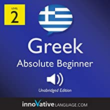Learn Greek - Level 2: Absolute Beginner Greek, Volume 1: Lessons 1-25 Speech by  Innovative Language Learning LLC Narrated by  GreekPod101.com