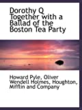 Dorothy Q Together with a Ballad of the Boston Tea Party (1140314823) by Houghton, Mifflin and Company, .