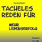 Tacheles Reden für mehr Lebenserfolg: Schonungslos offen und anders | Henning Glaser