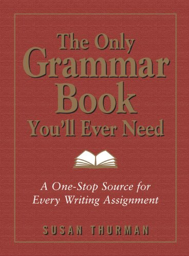 The Only Grammar Book You'll Ever Need: A One-Stop Source...