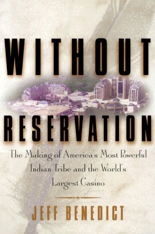 Without Reservation: The Making of America's Most Powerful Indian Tribe and Foxwoods the World's Largest Casino, Jeff Benedict