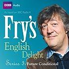 Fry's English Delight - Series 3, Episode 4: Future Conditional Radio/TV von Stephen Fry Gesprochen von: Stephen Fry