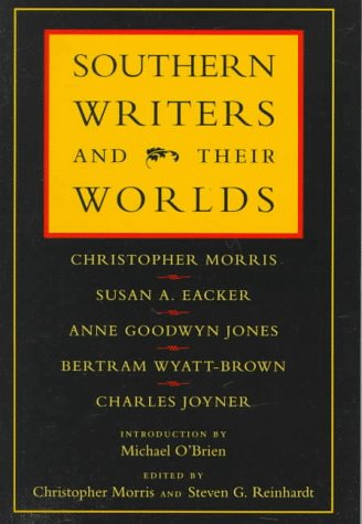 Southern Writers and Their Worlds, SUSAN A. EACKER, ANNE GOODWYN JONES, BERTRAM WYATT-BROWN, CHARLES JOYNER