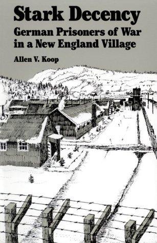Stark Decency: German Prisoners of War in a New England Village [Paperback] [1988] (Author) Allen V. Koop, Hartmut Lang PDF