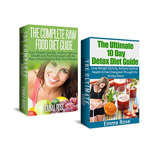Raw Food Diet & 10 Day Detox Diet: Lose Weight Quickly, Achieve Optimal Health & Feel Energized (FREE BONUS INCLUDED): raw food diet, healthy lifestyle, … detox diet, weight loss, detox cleanse)