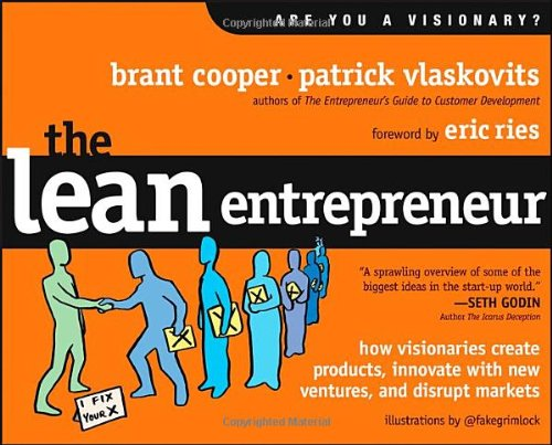 Amazon.com: The Lean Entrepreneur: How Visionaries Create Products, Innovate with New Ventures, and Disrupt Markets (9781118295342): Brant Cooper, Patrick Vlaskovits, Eric Ries: Books