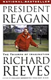 President Reagan: The Triumph of Imagination (1416531912) by Reeves, Richard