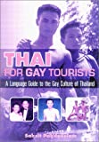 Thai for Gay Tourists: A Language Guide to the Gay Culture of Thailand