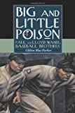 Big and Little Poison: Paul and Lloyd Waner, Baseball Brothers