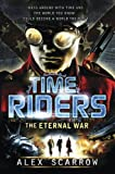 Alex Scarrow Timeriders: The Eternal War