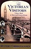 The Victorian Visitors: Culture Shock in Nineteenth-Century Britain (0802139337) by Christiansen, Rupert