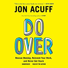 Do Over: Rescue Monday, Reinvent Your Work, and Never Get Stuck (       UNABRIDGED) by Jon Acuff Narrated by Jon Acuff