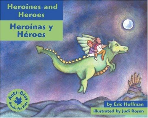 Heroines and Heroes: Heroinas Y Heroes (Anti-Bias Books for Kids)