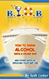 img - for B.Y.O.B. - How to Sneak Alcohol Onto a Cruise Ship and other ways of reducing your bar tab book / textbook / text book