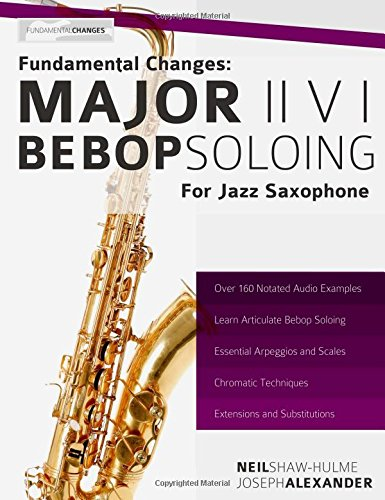 Fundamental Changes - Major ii V I Bebop Soloing for Jazz Saxophone: Volume 1