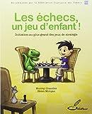 Les �checs, un jeu d'enfant ! : Initiation au plus grand des jeux de strat�gie