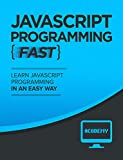 Javascript: Learn Javascript FAST - The Ultimate Crash Course to Learning the Basics of the Javascript Programming Languag...