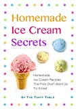 Homemade Ice Cream Secrets: Homemade Ice Cream Recipes The Pros Dont Want Us To Know!