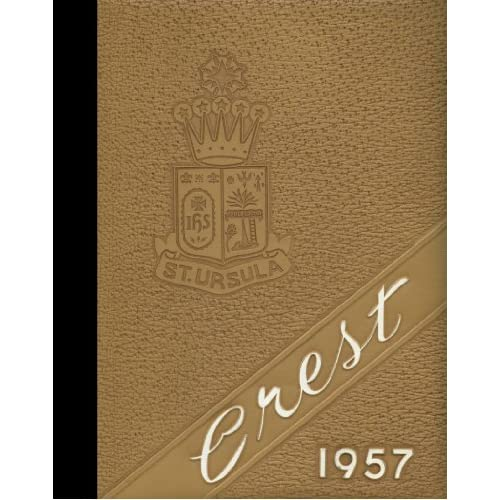 (Reprint) 1957 Yearbook: St. Ursula Academy, Cincinnati, Ohio St. Ursula Academy 1957 Yearbook Staff