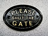 """PLEASE SHUT THE GATE"" WALL PLAQUE IN BLACK"